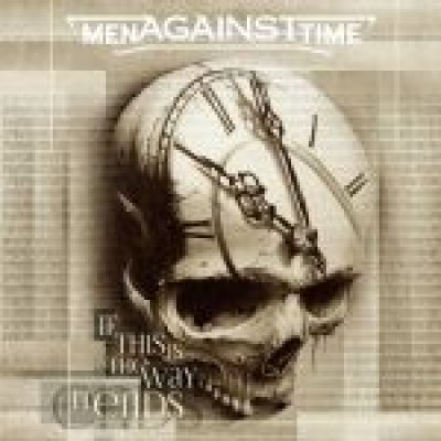 MEN AGAINST TIME - IF THIS THE WAY IT ENDS