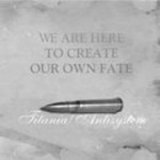 ANTISYSTEM / TITANIA - WE ARE HERE TO CREATE OUR ONE FATE -