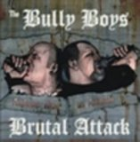 BRUTAL ATTACK / BULLY BOYS - ANTHEMS WITH AN ATTITUDE