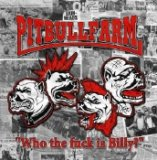 "PITBULLFARM - ""WHO THE FUCK IS BILLY"""